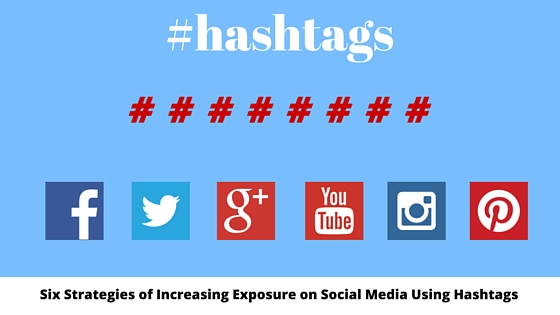 Six Strategies of Increasing Exposure on Social Media Using Hashtags